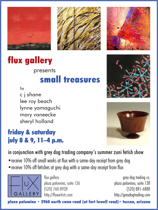 Flux Gallery presents small treasures by C J Shane, Lee Roy Beach, Lynne Yamaguchi, Mary Vaneecke, and Sheryl Holland, July 8 and 9.